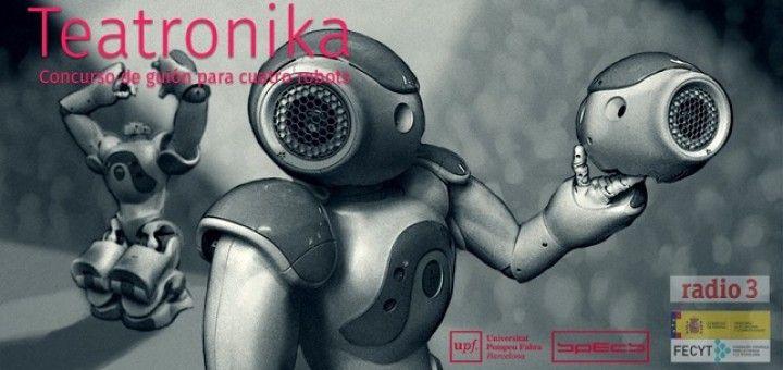 teatronika 720x340 - Teatronika, escribe el guión para 4 robots muy particulares